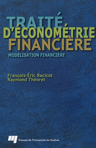 Trait? d'?conom?trie financi?re: Mod?lisation financi?re: Francois-Eric Racicot, Raymond Th?...