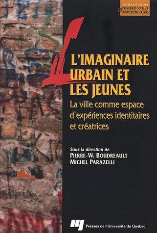9782760512931: L'imaginaire urbain et les jeunes : La ville comme espace d'expériences identitaires et créatrices