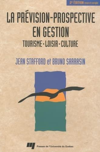 La pr?vision-prospective en gestion: tourisme, loisir, culture: Stafford, Jean, Sarrasin,