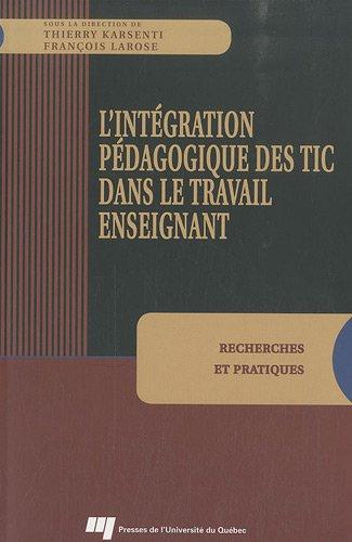 Intégration pédagogique des TIC dans le travail enseignant: Fran�ois Larose, Thierry ...