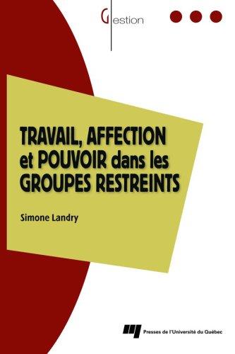 9782760514911: Travail, affection et pouvoir dans les groupes restreints : Le modèle des trois zones dynamiques