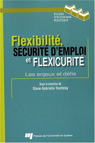 flexibilit?, s?curit? d'emploi et flexicurit? ; les enjeux et d?fis: Tremblay, Diane-Gabrielle...