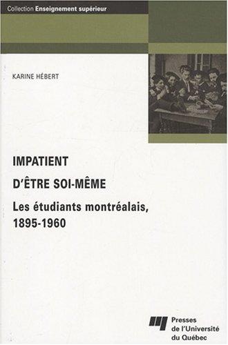 """""""impatient d´être soi-même ; les étudiants montréalais, 1895-..."""