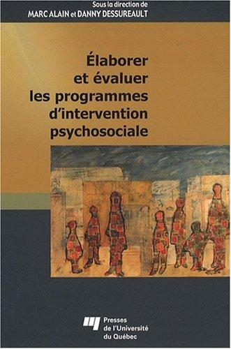 Elaborer et evaluer les programmes d'intervention psychosociale: Marc Alain; Danny Dessureau