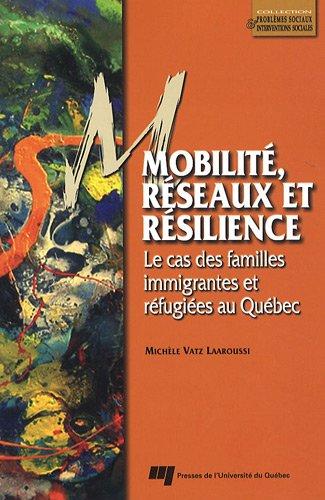 Mobilite, reseaux et resilience : Le cas des familles immigrantes refugiees au Quebec: Michele Vatz...