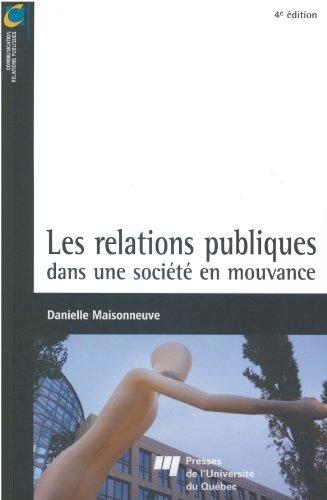 les relations publiques dans une société en mouvance (4e édition): Danielle ...