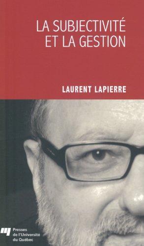 La subjectivité et la gestion: Laurent Lapierre