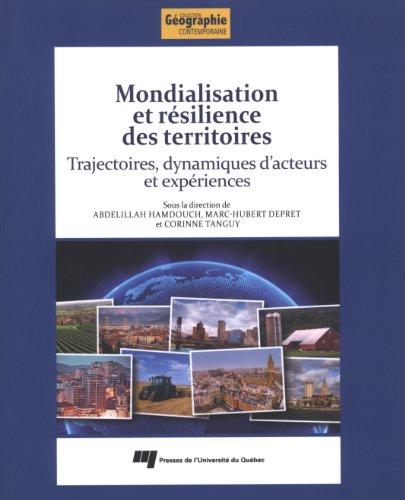 Mondialisation et résilience des territoires: Abdelillah Hamdouch, Marc Hubert Depret, ...