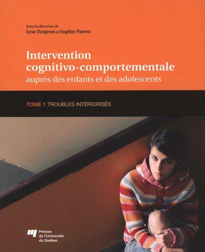 9782760534063: Intervention cognitivo-comportementale auprès des enfants et des adolescents : Tome 1, Troubles intériorisés
