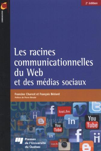 Les racines communicationnelles du Web et des médias sociaux (2e édition): Francine ...