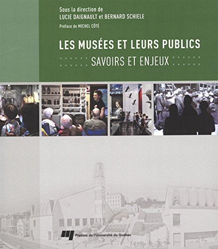 Les musées et leurs publics : savoirs et enjeux: Bernard Schiele, Lucie Daignault