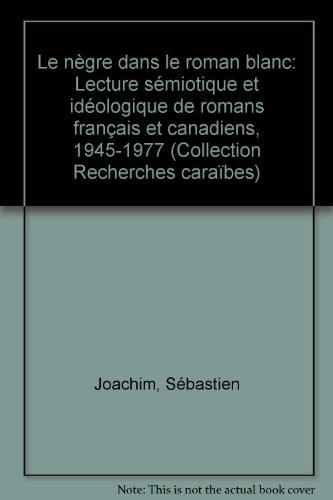 9782760604292: Le negre dans le roman blanc: Lecture semiotique et ideologique de romans francais et canadiens : 1945-1977 (Recherches caraibes) (French Edition)