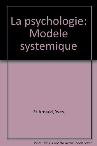 La psychologie: Modele systemique (French Edition): Yves St-Arnaud