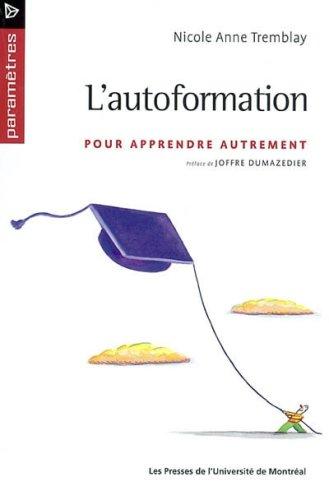 L'Autoformation : Pour apprendre autrement: Nicole-Anne Tremblay