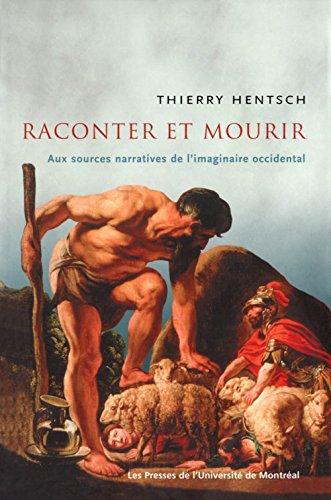 RACONTER ET MOURIR : AUX SOURCES NARRATIVES DE L'IMAGINAIRE OCCIDENTAL: HENTSCH,THIERRY