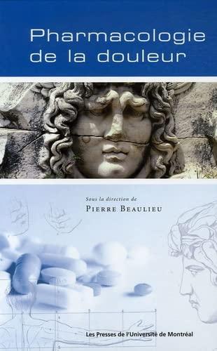 Pharmacologie de la douleur: Pierre Beaulieu; Serge