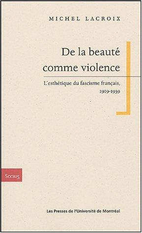 9782760619593: De la beaute comme violence - l'esthetique du fascisme francais 1919-1939 (Socius)