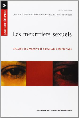 meurtriers sexuels: Jean Proulx; Maurice Cusson; Eric Beauregard; Alexandre Nicole