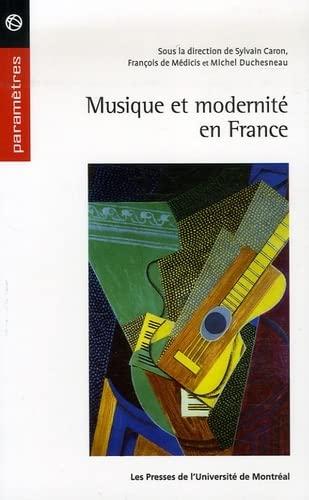 musique et modernité en france: Fran�ois de Medicis, Michel Duchesneau, Sylvain Caron