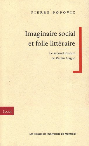 9782760620377: Imaginaire social et folie litt�raire : Le second Empire de Paulin Gagne