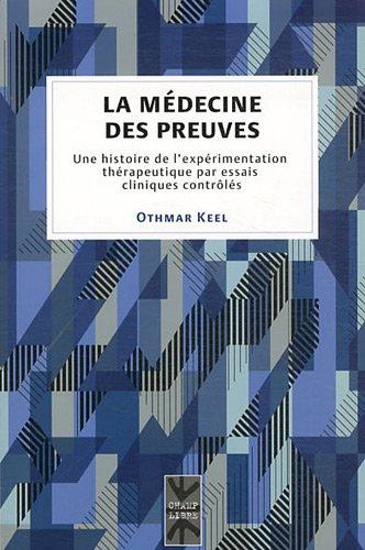 la medecine des preuves une histoire de l experimentation: Othmar Keel