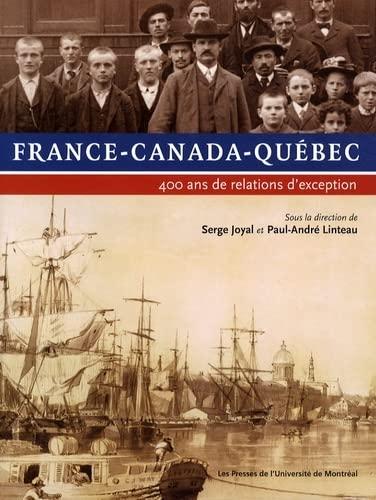 9782760621169: France-Canada-Québec : 400 Ans de relations d'exception
