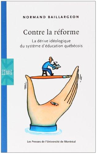 CONTRE LA RÉFORME : LA DÉRIVE IDÉOLOGIQUE DU SYSTÈME D'É...