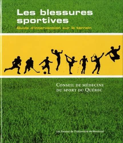 9782760621527: Les Blessures sportives. Guide d'intervention sur le terrain