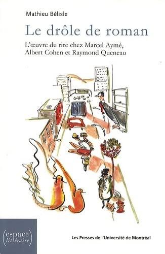 """""""le drôle de roman ; l'oeuvre du rire chez Marcel Aymé, Albert Cohen et ..."""