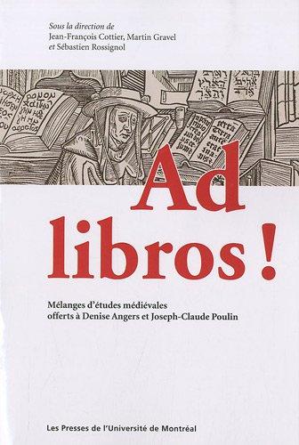 9782760622029: ad libros ! mélanges d'études médiévales offerts à Denis Angers et Joseph-Claude Poulin