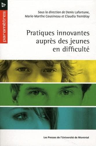pratiques innovantes aupres des jeunes en difficulte: Claudia Tremblay, Denis Lafortune, ...