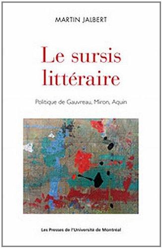le sursis litteraire. politique de gauvreau, miron, aquin: Martin Jalbert