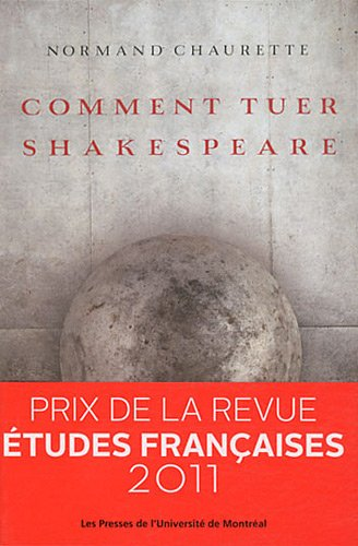Comment tuer Shakespeare: Normand Chaurette