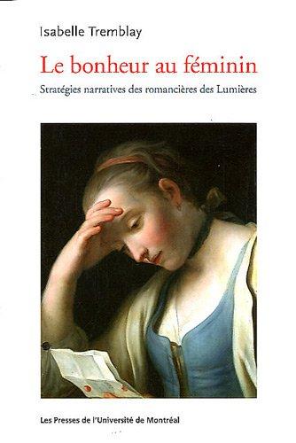 Le bonheur au feminin. strategies narratives des romancieres des lumieres: Tremblay Isabel