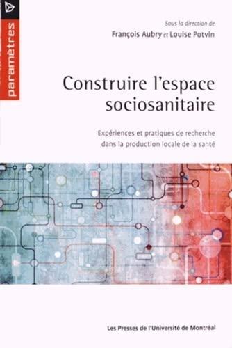 Construire l'espace sociosanitaire : Expériences et pratiques de recherche dans la ...