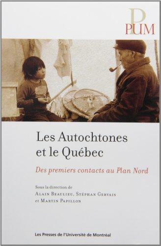 Les autochtones et le quebec. des premiers contacts au plan nord: Beaulieu A &Col