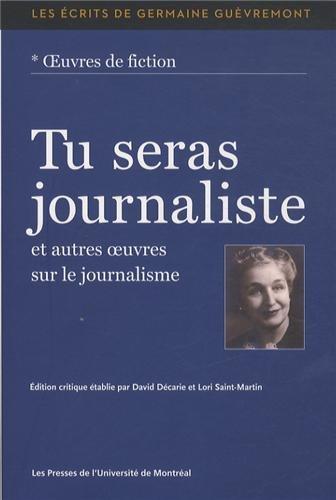 TU SERAS JOURNALISTE ET AUTRES OEUVRES SUR LE JOURNALISME: DÉCARIE DAVID