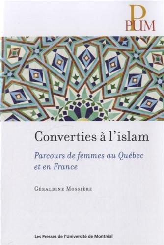 CONVERTIES À L'ISLAM : PARCOURS DE FEMMES AU QUÉBEC ET EN FRANCE: MOSSIÈRE ...