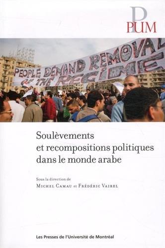 Soulevements et recompositions politiques dans le monde arabe: Fr�d�ric Vairel, Michel Camau