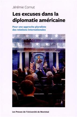 EXCUSES DANS LA DIPLOMATIE AMÉRICAINE : POUR UNE APPROCHE PLURALISTE DES RELATIONS ...