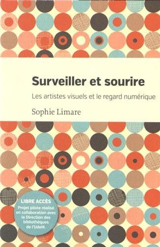 9782760635470: Surveiller et Sourire. les Artistes Visuels et le Regard Numerique
