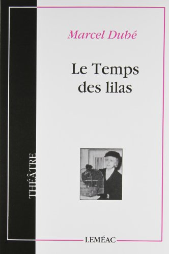 Le Temps des Lilas (Collection Theatre Canadien): Dube, Marcel