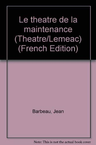 Le theatre de la maintenance: Jean BARBEAU