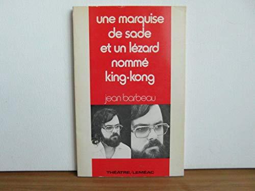 Une marquise de Sade et un lezard nomme King-Kong (Theatre/Lemeac) (French Edition) (2760900797) by Jean Barbeau