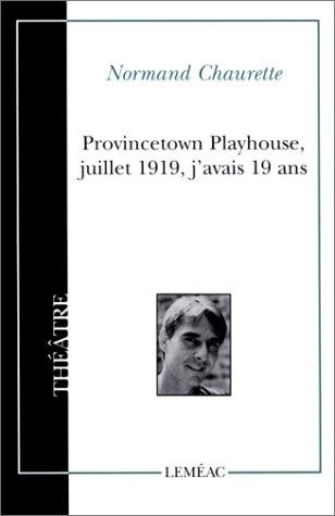 PROVINCETOWN PLAYHOUSE, JUILLET 1919, J'AVAIS 19 ANS: CHAURETTE NORMAND