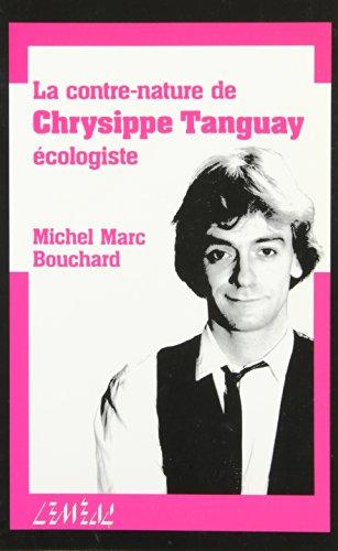 CONTRE-NATURE DE CHRYSIPPE TANGUAY ÉCOLOGISTE (LA): BOUCHARD MICHEL MARC
