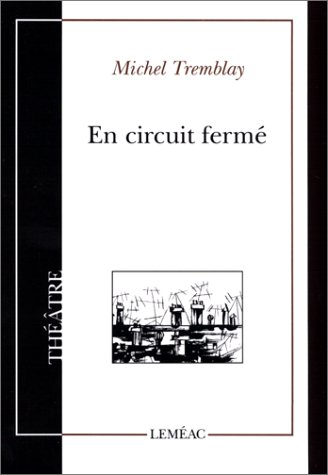 En circuit ferme (Theatre / Lemeac) (French Edition) (2760903516) by Tremblay, Michel