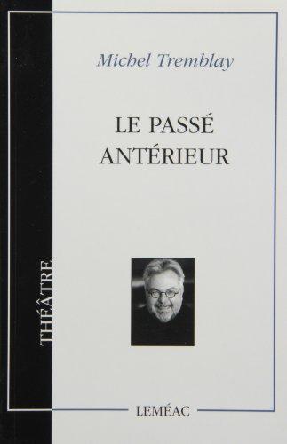 Le Passe Anterieur: Piece En Un Acte: Tremblay, Michel