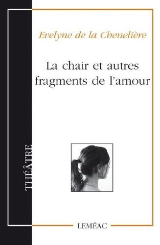 La Chair et Autres Fragments de l'Amour: Cheneliere Evelyne d
