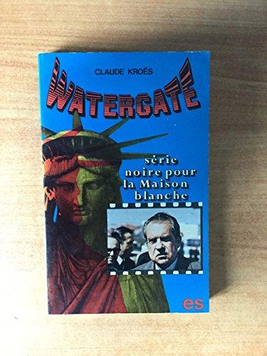 Watergate. Série noire pour la Maison blanche.: Kroes Claude